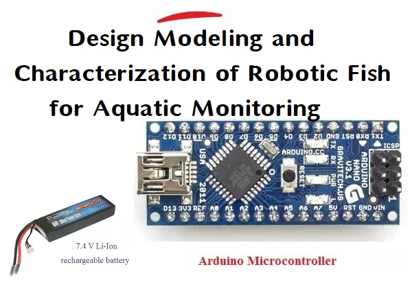 Design Modeling and Characterization of Robotic Fish for Aquatic Monitoring 1
