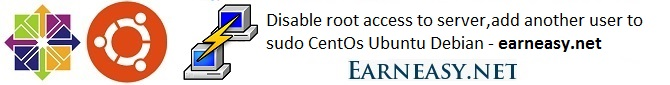 How to disable root access to server and add another user to sudo in CentOs Ubuntu Debian